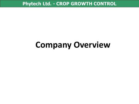 Company Overview Phytech Ltd. - CROP GROWTH CONTROL.