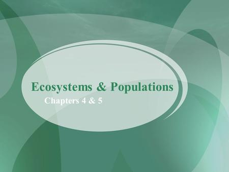 Ecosystems & Populations Chapters 4 & 5. Levels of Organization in Ecology Ecologists study individual organisms, but this only provides part of the story.