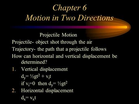 Chapter 6 Motion in Two Directions Projectile Motion Projectile- object shot through the air Trajectory- the path that a projectile follows How can horizontal.