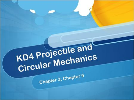 KD4 Projectile and Circular Mechanics Chapter 3; Chapter 9.