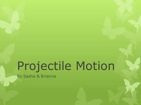 Projectile Motion By Sasha & Brianna. Definition  Any object that is released into the air becomes projectile. All projectiles are affected by factors.
