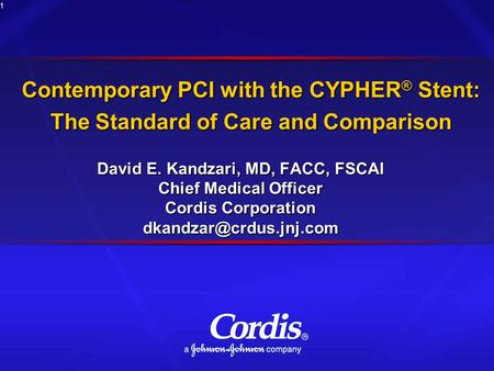 1 Contemporary PCI with the CYPHER ® Stent: The Standard of Care and Comparison David E. Kandzari, MD, FACC, FSCAI Chief Medical Officer Cordis Corporation.
