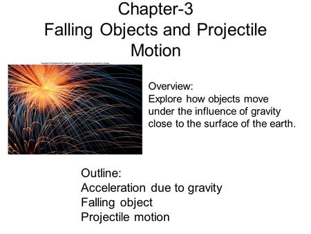 Chapter-3 Falling Objects and Projectile Motion Outline: Acceleration due to gravity Falling object Projectile motion Overview: Explore how objects move.