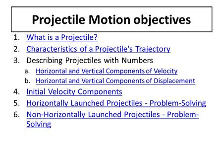 Projectile Motion objectives 1.What is a Projectile?What is a Projectile? 2.Characteristics of a Projectile's TrajectoryCharacteristics of a Projectile's.