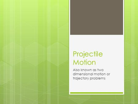 Projectile Motion Also known as two dimensional motion or trajectory problems.