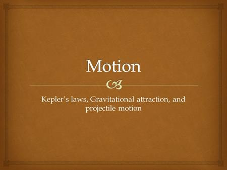 Kepler's laws, Gravitational attraction, and projectile motion.