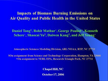 Impacts of Biomass Burning Emissions on Air Quality and Public Health in the United States Daniel Tong $, Rohit Mathur +, George Pouliot +, Kenneth Schere.