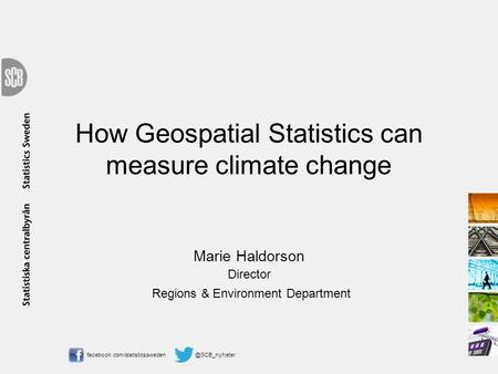 How Geospatial Statistics can measure climate change Marie Haldorson Director Regions & Environment Department.