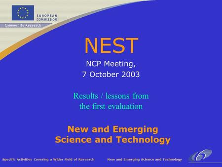 Specific Activities Covering a Wider Field of Research New and Emerging Science and Technology NEST NCP Meeting, 7 October 2003 Results / lessons from.