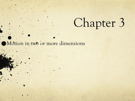 Chapter 3 Motion in two or more dimensions. Two dimensional motion.