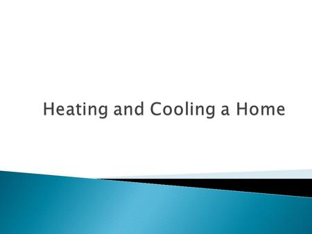  On average, home heating uses more energy than any other system in a home  About 45% of total energy use  More than half of homes use natural gas.
