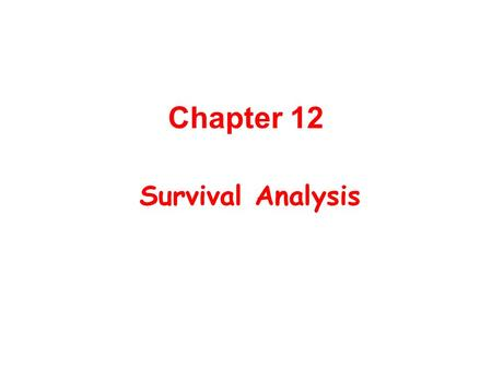 Chapter 12 Survival Analysis.