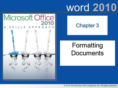 © 2012 The McGraw-Hill Companies, Inc. All rights reserved. word 2010 Chapter 3 Formatting Documents.