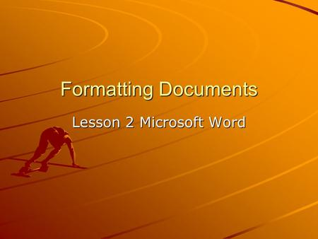 Formatting Documents Lesson 2 Microsoft Word. Apply Paragraph and Character styles Formatting has to do with the appearance of a document. In Word entire.