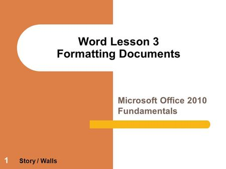 1 Word Lesson 3 Formatting Documents Microsoft Office 2010 Fundamentals Story / Walls.