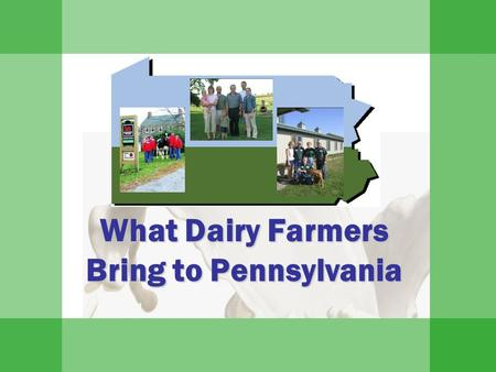 What Dairy Farmers Bring to Pennsylvania. Slides provided by PA's Dairy Industry  8,500 dairy farms  550,000 cows  10.7 billion pounds of milk produced.
