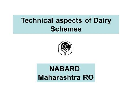 Technical aspects of Dairy Schemes NABARD Maharashtra RO.