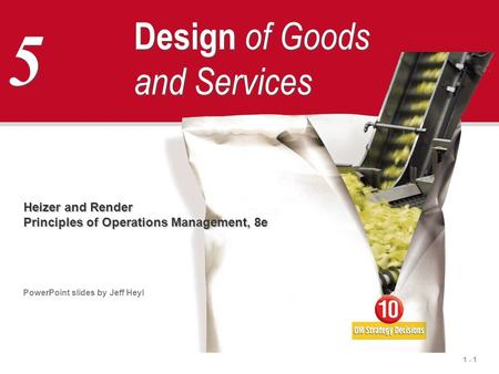 1 - 1 5 5 Design of Goods and Services Heizer and Render Principles of Operations Management, 8e PowerPoint slides by Jeff Heyl.