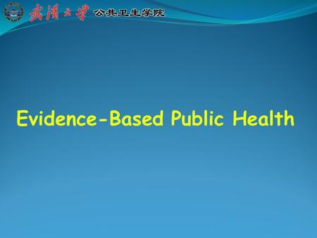 Evidence-Based Public Health. Objectives and Competencies Learn the definition of EBPH Introduction to the process of EBPH Describe steps associated with.