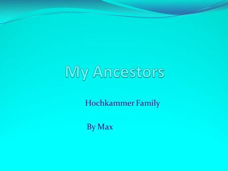Hochkammer Family By Max. Hochkammer Who Came To America? My great great great great grandpa Johann Hochkammer 1813-1896.