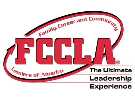 FCCLA The Ultimate Leadership Experience Designed with you in mind!