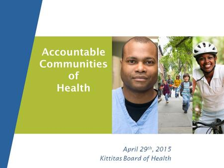 Accountable Communities of Health April 29 th, 2015 Kittitas Board of Health.