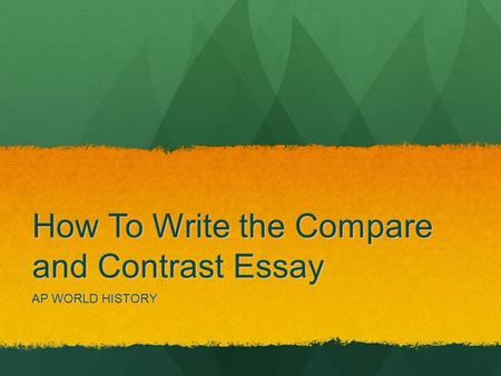 writing a compare and contrast essay for ap world history Ap world history compare and contrast essay help : it contains the how to write a compare and contrast essay for ap us history difference between the phd thesis.