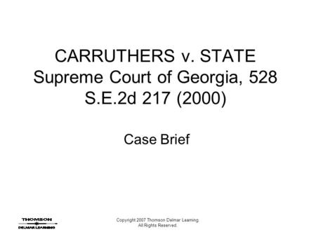 Copyright 2007 Thomson Delmar Learning. All Rights Reserved. CARRUTHERS v. STATE Supreme Court of Georgia, 528 S.E.2d 217 (2000) Case Brief.