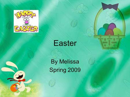 Easter By Melissa Spring 2009. Easter Easter BunnyPeter Cottontail.