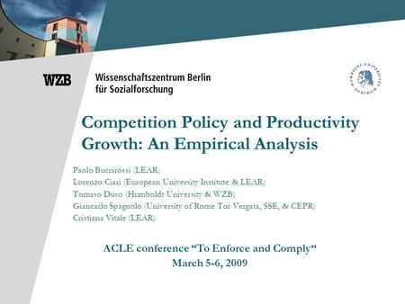 Competition Policy and Productivity Growth: An Empirical Analysis Paolo Buccirossi (LEAR) Lorenzo Ciari (European University Institute & LEAR) Tomaso Duso.