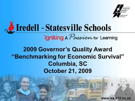 "Www.iss.k12.nc.us 1 2009 Governor's Quality Award ""Benchmarking for Economic Survival"" Columbia, SC October 21, 2009."