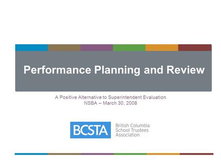 Performance Planning and Review A Positive Alternative to Superintendent Evaluation NSBA – March 30, 2008.