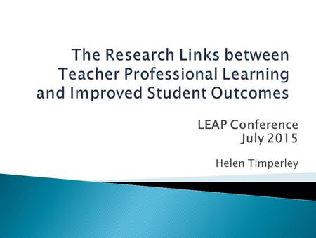 LEAP Conference July 2015 Helen Timperley. Professional development to build capability is fundamental to whole school improvement processes BUT...