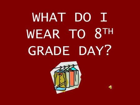 "WHAT DO I WEAR TO 8 TH GRADE DAY?. BOYS (oops) YOUNG MEN ""Church-type clothes: Slacks, collared shirt, belt, dress shoes"""