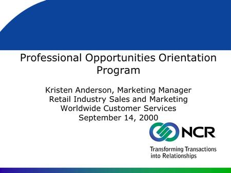 Professional Opportunities Orientation Program Kristen Anderson, Marketing Manager Retail Industry Sales and Marketing Worldwide Customer Services September.