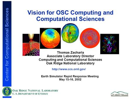 Center for Computational Sciences O AK R IDGE N ATIONAL L ABORATORY U. S. D EPARTMENT OF E NERGY Vision for OSC Computing and Computational Sciences