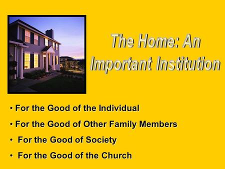 For the Good of the Individual For the Good of the Individual For the Good of Other Family Members For the Good of Other Family Members For the Good of.