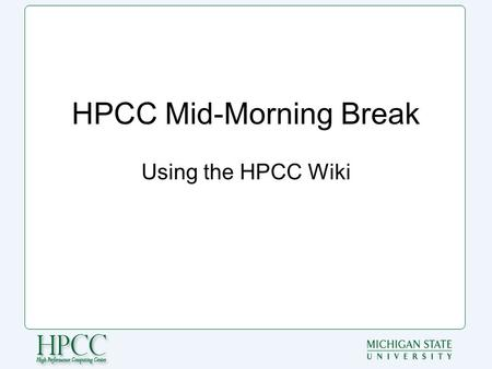 "HPCC Mid-Morning Break Using the HPCC Wiki. What is a wiki? From wikipedia.org: ""wiki (pronounced / ˈ w ɪ ki/ WIK-ee) is a website that allows the easy."