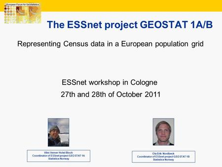 1 The ESSnet project GEOSTAT 1A/B Vilni Verner Holst Bloch Coordinator of ESSnet project GEOSTAT 1A Statistics Norway Representing Census data in a European.