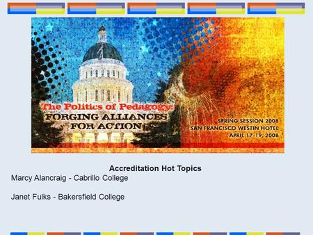 Accreditation Hot Topics Marcy Alancraig - Cabrillo College Janet Fulks - Bakersfield College.