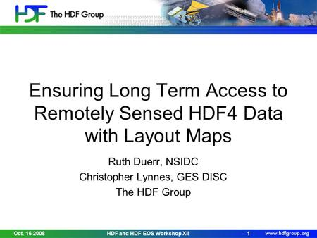 Ensuring Long Term Access to Remotely Sensed HDF4 Data with Layout Maps Ruth Duerr, NSIDC Christopher Lynnes, GES DISC The HDF Group Oct. 16 20081HDF and.