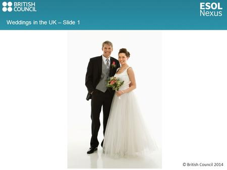 © British Council 2014 Weddings in the UK – Slide 1.