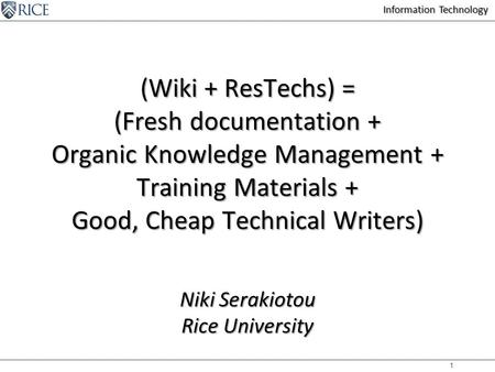 Information Technology 1 (Wiki + ResTechs) = (Fresh documentation + Organic Knowledge Management + Training Materials + Good, Cheap Technical Writers)