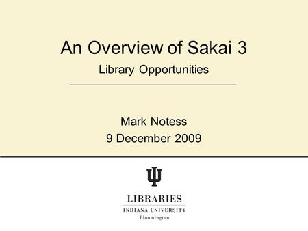 Library Opportunities Mark Notess 9 December 2009 An Overview of Sakai 3.