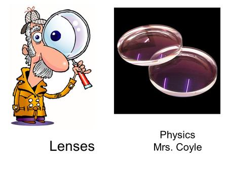 Lenses Physics Mrs. Coyle. What phenomenon is evident in lenses? https://wiki.brown.edu/confluence/display/PhysicsLabs/PHYS+0080+BC.