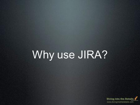 Why use JIRA?.