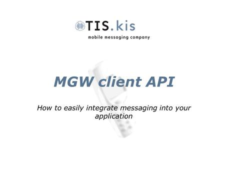 MGW client API How to easily integrate messaging into your application.