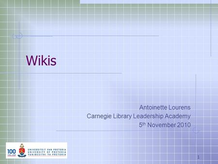 Wikis Antoinette Lourens Carnegie Library Leadership Academy 5 th November 2010 1.