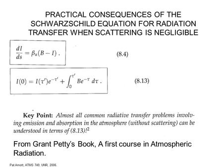 Pat Arnott, ATMS 749, UNR, 2006. PRACTICAL CONSEQUENCES OF THE SCHWARZSCHILD EQUATION FOR RADIATION TRANSFER WHEN SCATTERING IS NEGLIGIBLE From Grant Petty's.