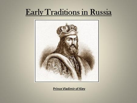 Early Traditions in Russia Prince Vladimir of Kiev.
